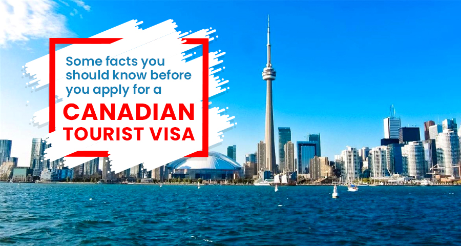 Some facts you should know before you apply for a Canadian tourist visa