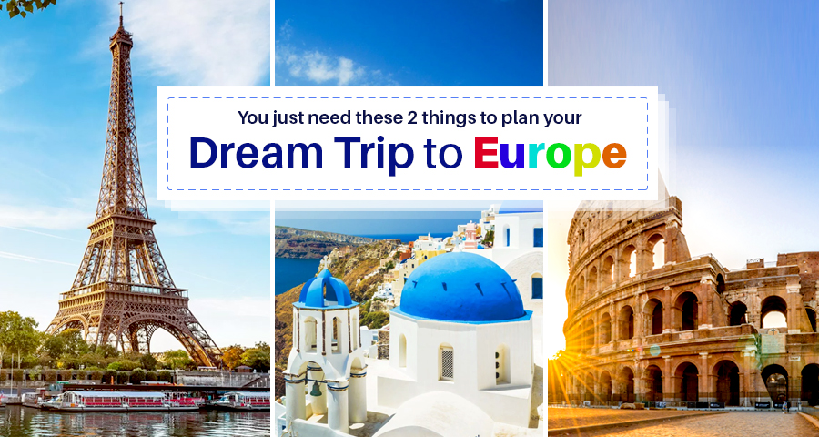 You just need these 2 things to plan your dream trip to Europe!!