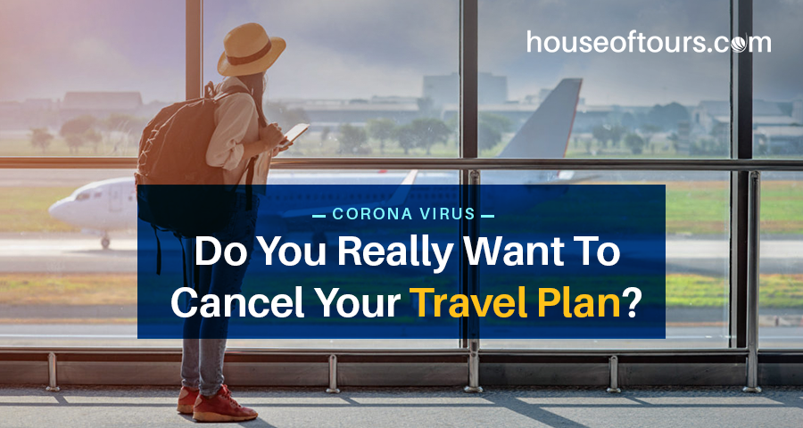 Coronavirus – Do you really want to cancel your travel plan?