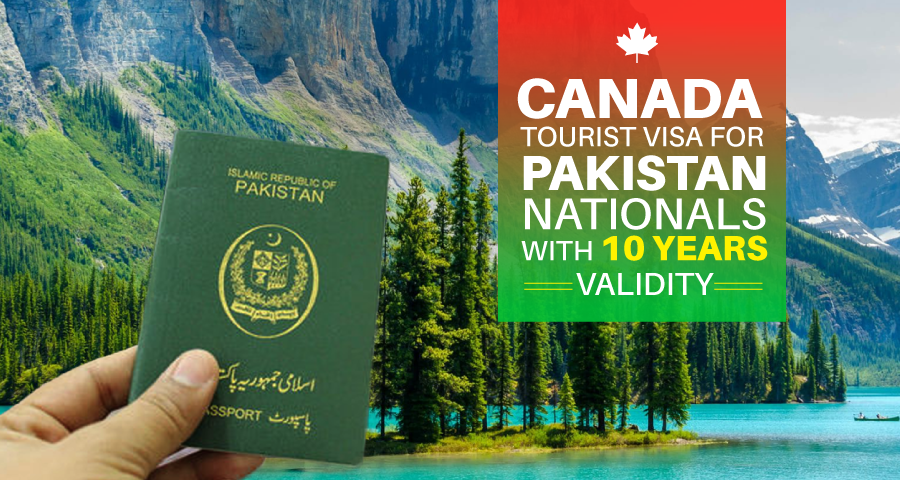 Canada Tourist Visa Requirements For Pakistan Nationals With 10 Years Validity