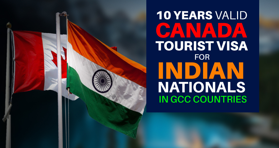 10 years valid Canada tourist visa for Indian nationals in GCC countries